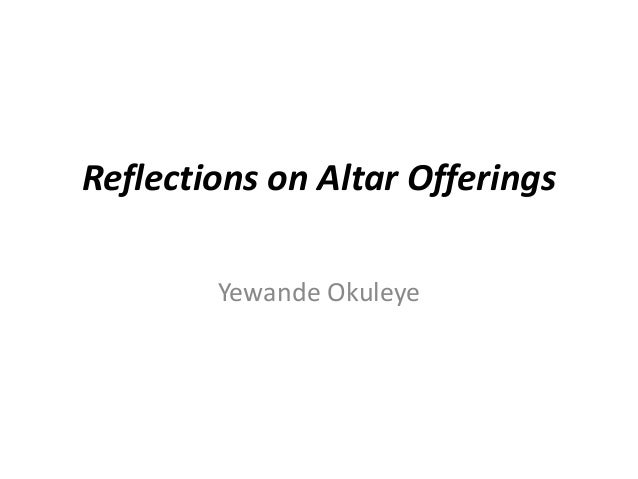 Reflections on Altar Offerings Yewande Okuleye