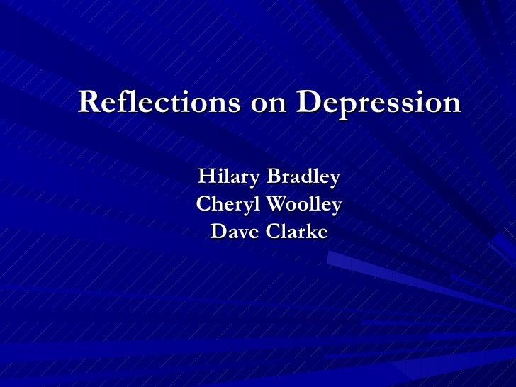 Reflections on Depression       Hilary Bradley       Cheryl Woolley        Dave Clarke
