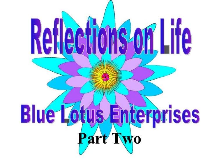 Part Two Reflections on Life Blue Lotus Enterprises