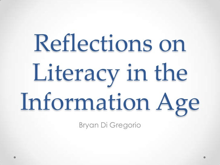Reflections on Literacy in theInformation Age     Bryan Di Gregorio