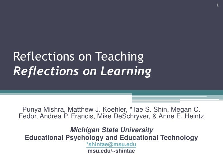 Reflections on TeachingReflections on Learning<br />Punya Mishra, Matthew J. Koehler, *Tae S. Shin, Megan C. Fedor, Andrea...