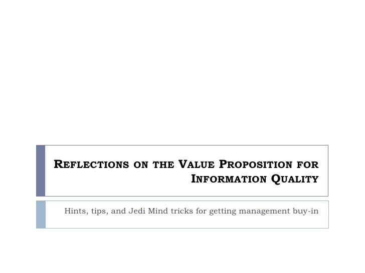 Reflections on the Value Proposition for Information Quality <br />Hints, tips, and Jedi Mind tricks for getting managemen...