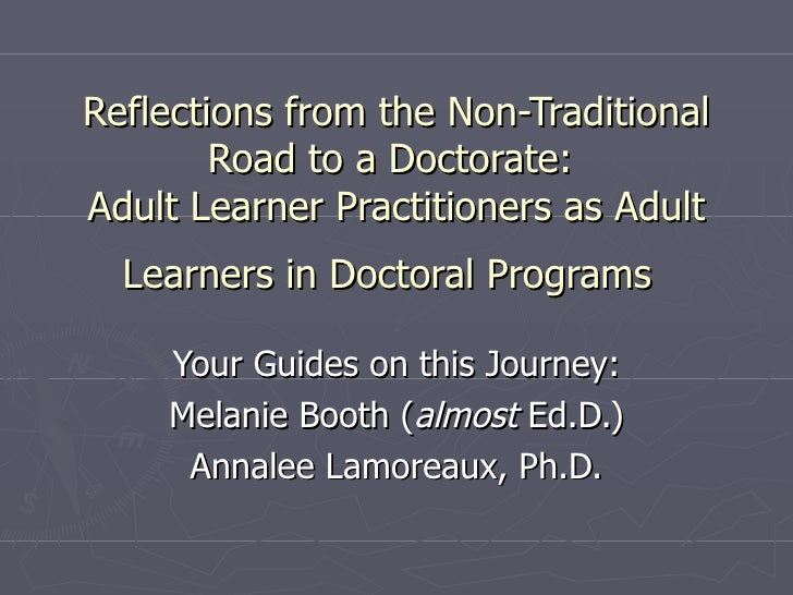 Reflections from the Non-Traditional Road to a Doctorate:  Adult Learner Practitioners as Adult Learners in Doctoral Progr...