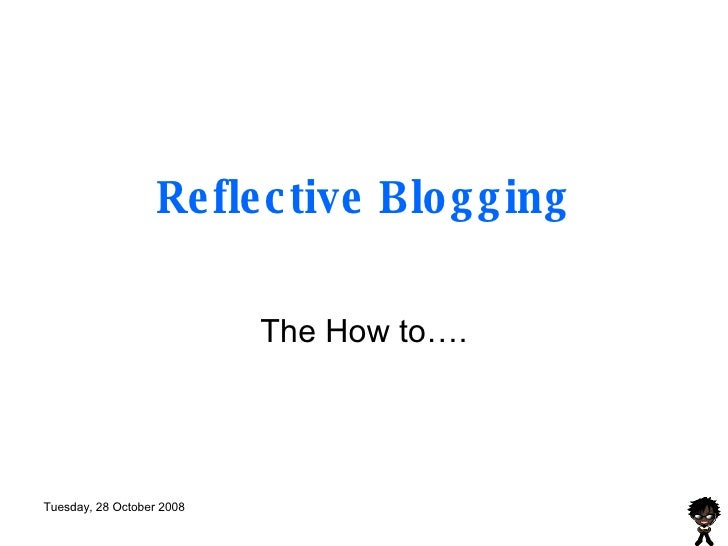 Reflective Blogging The How to….