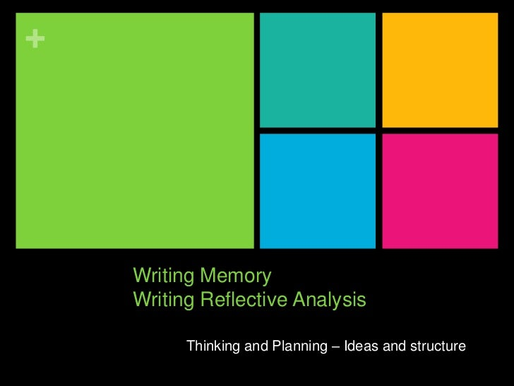 +    Writing Memory    Writing Reflective Analysis          Thinking and Planning – Ideas and structure