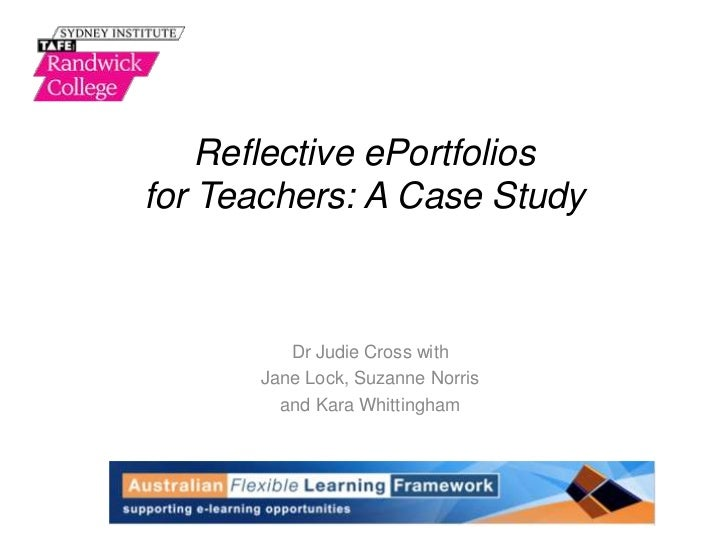 Reflective ePortfoliosfor Teachers: A Case Study         Dr Judie Cross with      Jane Lock, Suzanne Norris        and Kar...