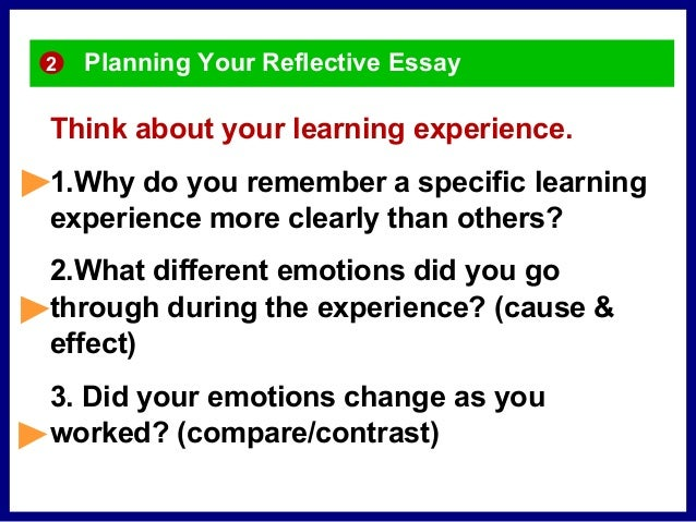 reflective essays on learning experiences Sample personal reflective essay when i think of my childhood and my mother, i immediately think about the kind of learning processes that i have been through some of my learning experiences have been very pavlovian in nature, when i would learn to associate certain sounds and expressions with different events and proceedings.