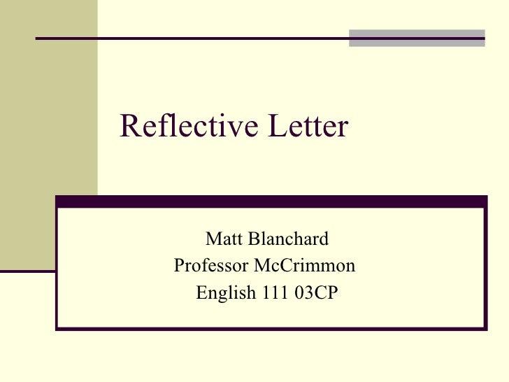 Reflective Letter Matt Blanchard Professor McCrimmon  English 111 03CP