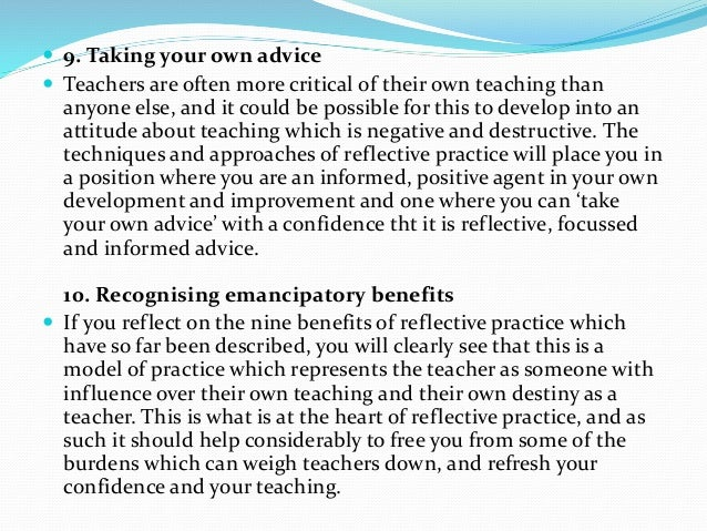 reflective practice in teaching An introduction to reflective practice why reflect, and what difference does it make nesbit, leach and foley (2004) write about 'great teachers' and argue that they: ' think strategically.