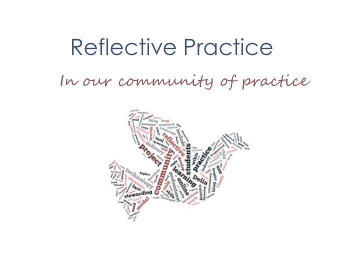 Reflective Practice<br />In our community of practice<br />
