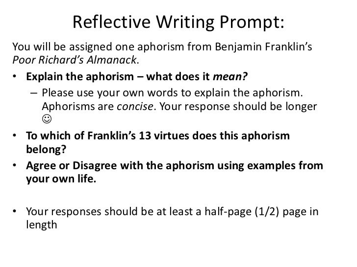 Reflective Writing Prompt:You will be assigned one aphorism from Benjamin Franklin'sPoor Richard's Almanack.• Explain the ...
