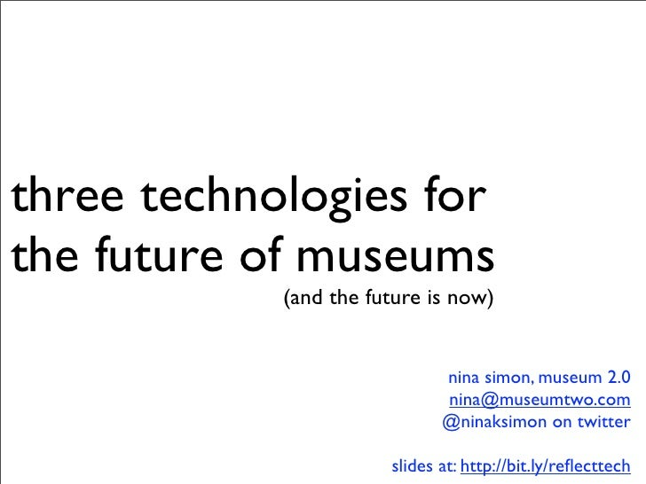 three technologies for the future of museums             (and the future is now)                                 nina simo...