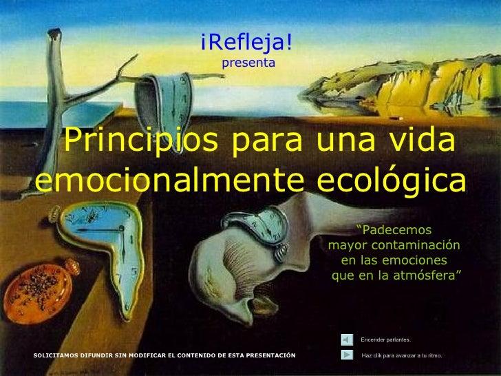 """Principios para una vida  emocionalmente ecológica """" Padecemos  mayor contaminación  en las emociones  que en la atmósfera..."""