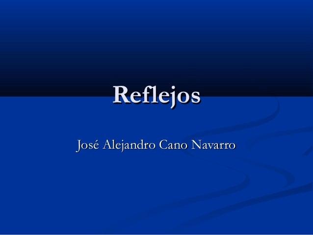 ReflejosReflejos José Alejandro Cano NavarroJosé Alejandro Cano Navarro