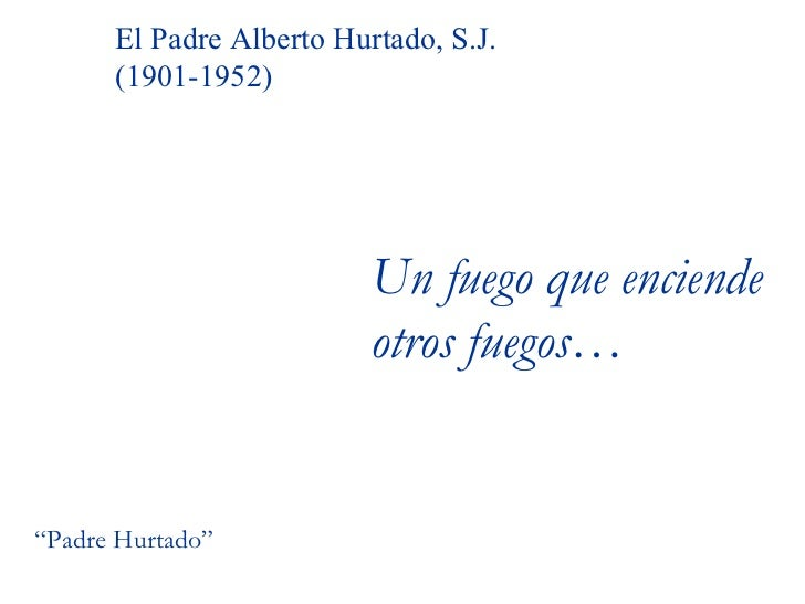 """Un fuego que enciende otros fuegos… El Padre Alberto Hurtado, S.J. (1901-1952) """" Padre Hurtado"""""""