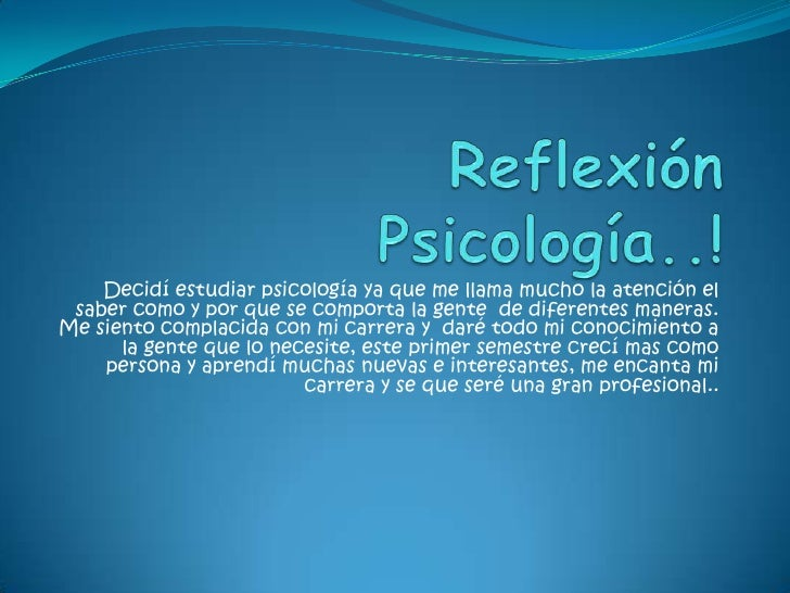ReflexiónPsicología..!<br />Decidí estudiar psicología ya que me llama mucho la atención el saber como y por que se compor...
