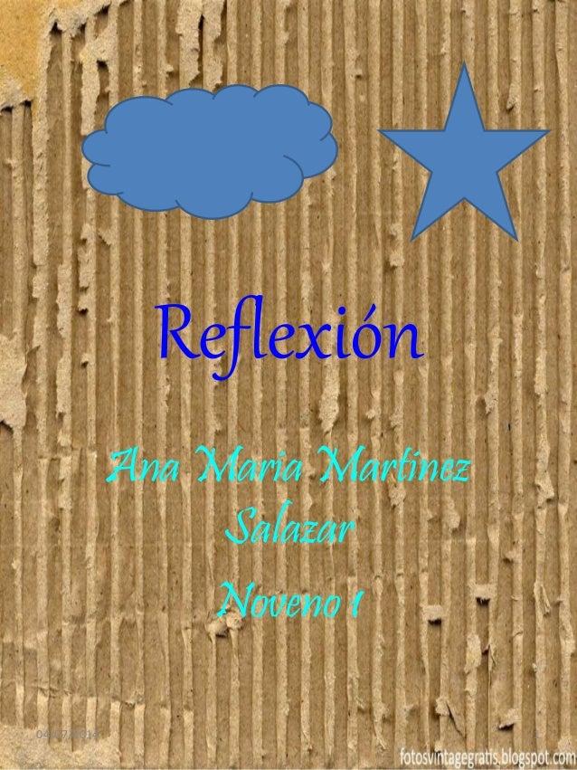 Reflexión Ana Maria Martinez Salazar Noveno 1 04/07/2014 1