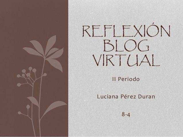 II Periodo Luciana Pérez Duran 8-4 REFLEXIÓN BLOG VIRTUAL