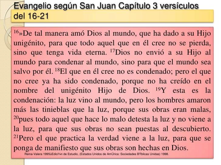 Evangelio según San Juan Capítulo 3 versículosdel 16-2116»De  tal manera amó Dios al mundo, que ha dado a su Hijounigénito...