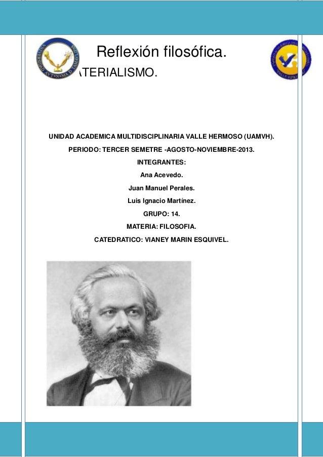 Reflexión filosófica. EL MATERIALISMO.  UNIDAD ACADEMICA MULTIDISCIPLINARIA VALLE HERMOSO (UAMVH). PERIODO: TERCER SEMETRE...