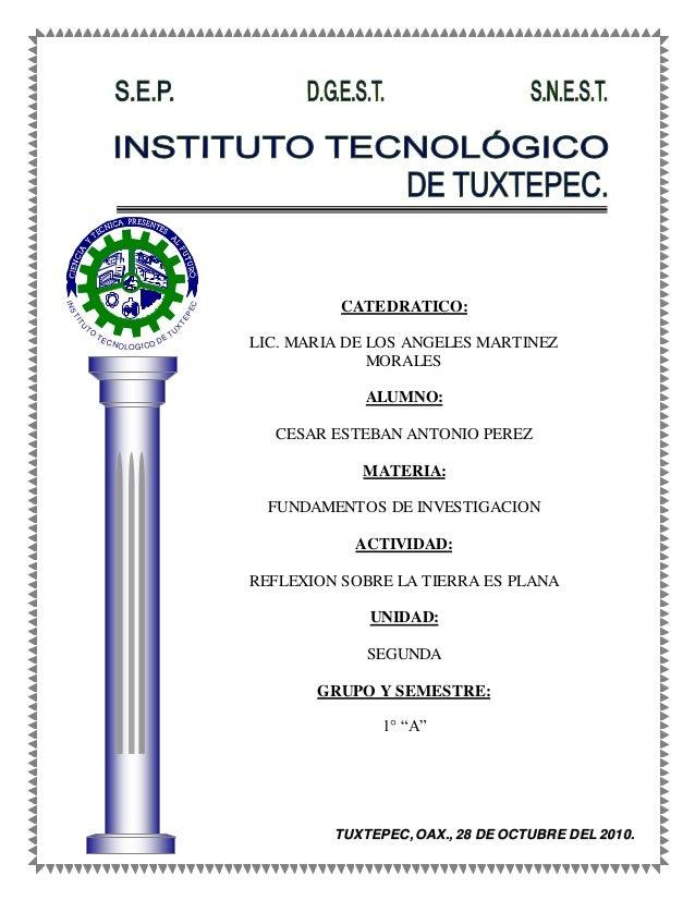 INSTITU TO TECNOLOGICO DE TU X TEPEC CATEDRATICO: LIC. MARIA DE LOS ANGELES MARTINEZ MORALES ALUMNO: CESAR ESTEBAN ANTONIO...