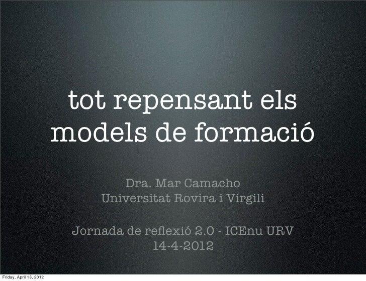 tot repensant els                         models de formació                                 Dra. Mar Camacho             ...