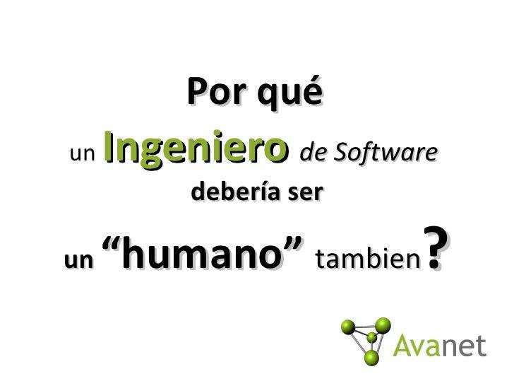 """Por qué   un  Ingeniero   de Software   debería ser un  """"humano""""  tambien ?"""