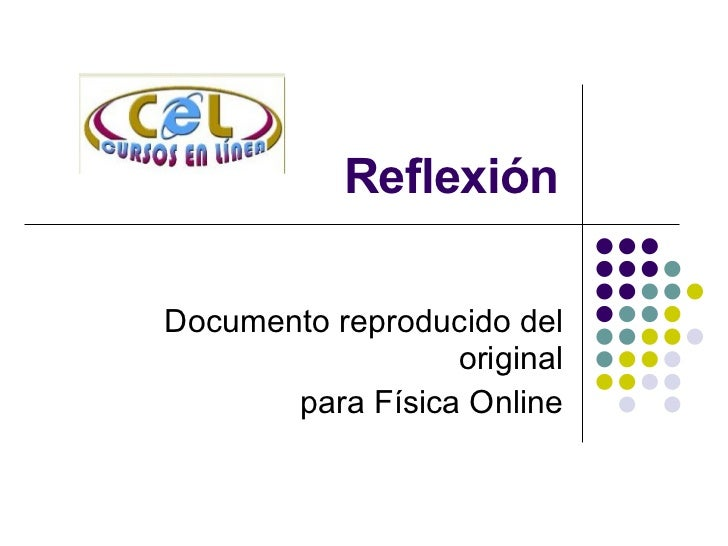 Reflexión Documento reproducido del original para Física Online