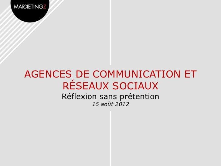 AGENCES DE COMMUNICATION ET      RÉSEAUX SOCIAUX     Réflexion sans prétention            16 août 2012