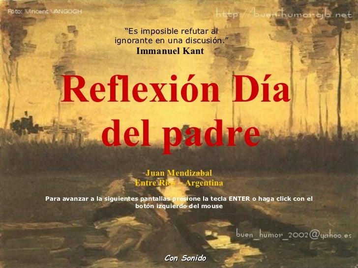 Reflexión Día  del padre Juan Mendizabal Entre Rios – Argentina Para avanzar a la siguientes pantallas presione la tecla E...