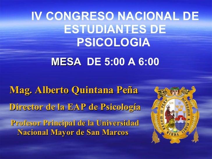 Mag. Alberto Quintana Peña Director de la EAP de Psicología Profesor Principal de la Universidad Nacional Mayor de San Mar...
