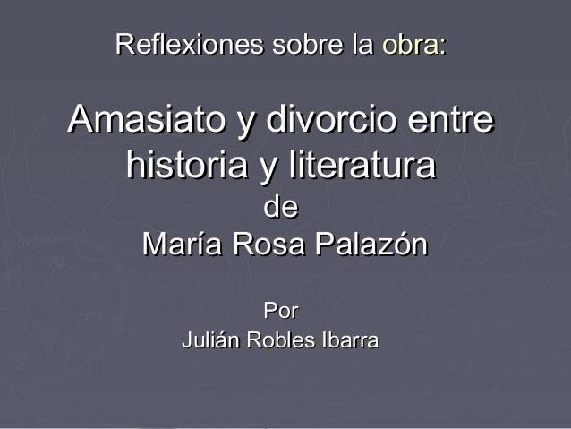 Reflexiones sobre la obra:Amasiato y divorcio entre  historia y literatura            de    María Rosa Palazón            ...