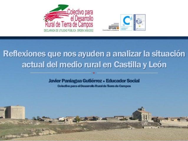 Reflexiones que nos ayuden a analizar la situación actual del medio rural en Castilla y León JavierPaniaguaGutiérrez Educ...