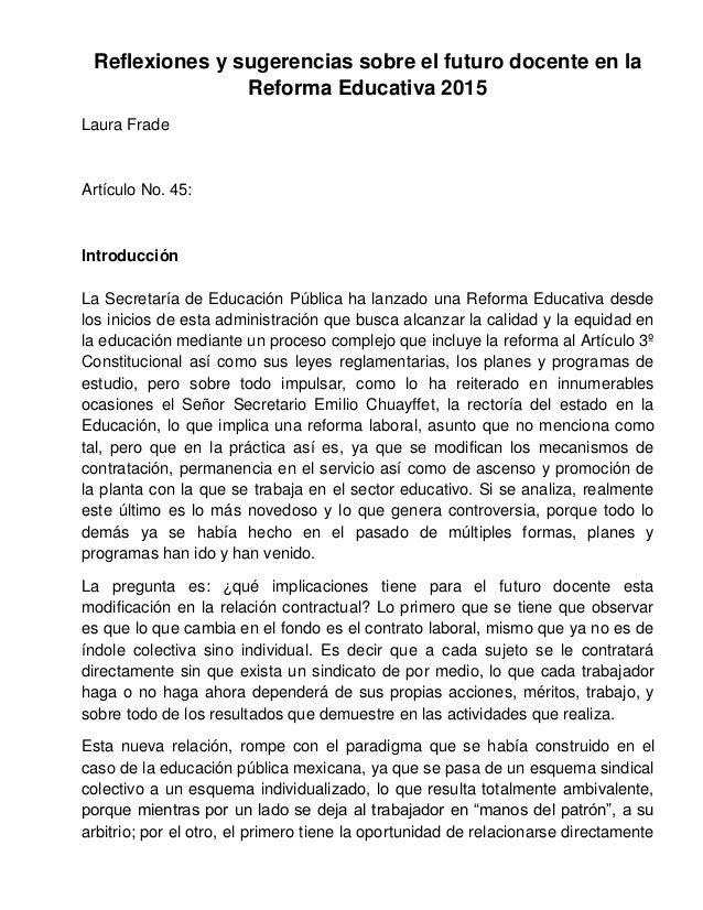 Reflexiones y sugerencias sobre el futuro docente en la Reforma Educativa 2015 Laura Frade Artículo No. 45: Introducción L...