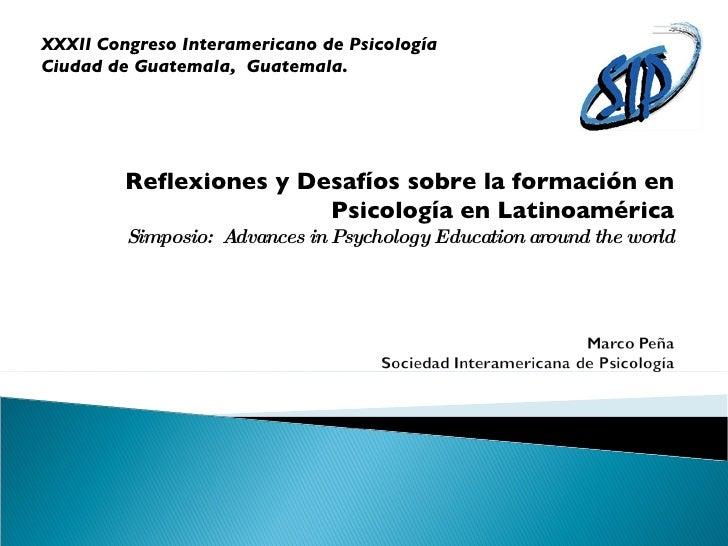 Reflexiones y Desafíos sobre la formación en Psicología en Latinoamérica Simposio:  Advances in Psychology Education aroun...
