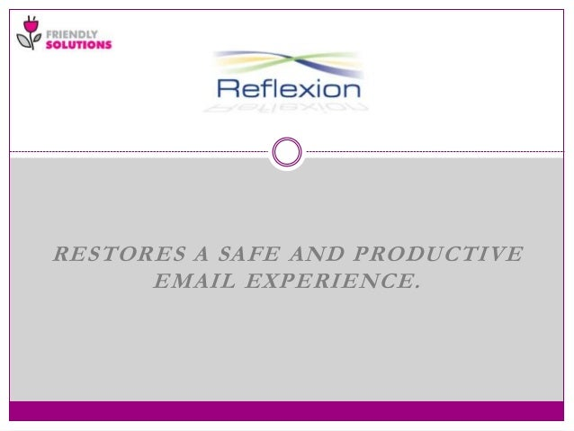 RESTORES A SAFE AND PRODUCTIVE EMAIL EXPERIENCE.