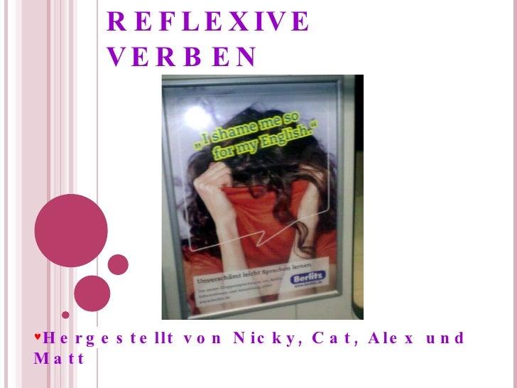 REFLEXIVE VERBEN <ul><li>Hergestellt von Nicky, Cat, Alex und Matt </li></ul>