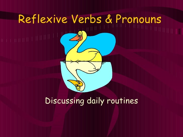 Reflexive Verbs & Pronouns Discussing daily routines