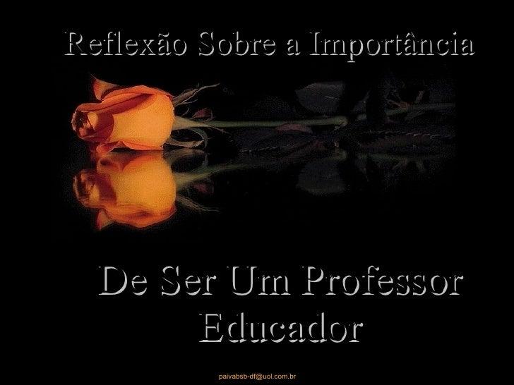 R e Reflexão Sobre a Importância   De Ser Um Professor Educador