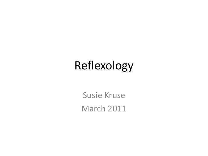 Reflexology<br />Susie Kruse <br />March 2011<br />