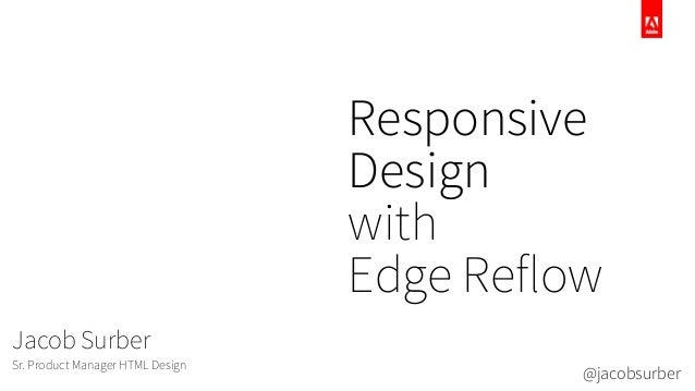 ResponsiveDesignwithEdge ReflowJacob SurberSr. Product Manager HTML Design@jacobsurber