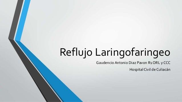 Reflujo Laringofaringeo Gaudencio Antonio Diaz Pavon R1 ORL y CCC Hospital Civil de Culiacán