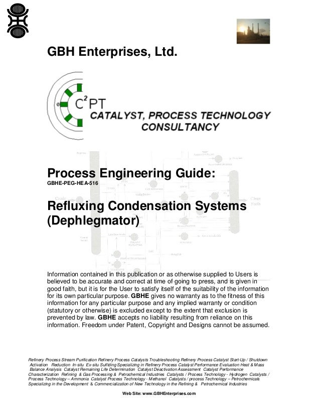 GBH Enterprises, Ltd.  Process Engineering Guide: GBHE-PEG-HEA-516  Refluxing Condensation Systems (Dephlegmator)  Informa...