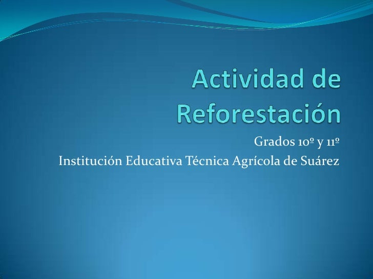 Actividad de Reforestación<br />Grados 10º y 11º<br />Institución Educativa Técnica Agrícola de Suárez<br />