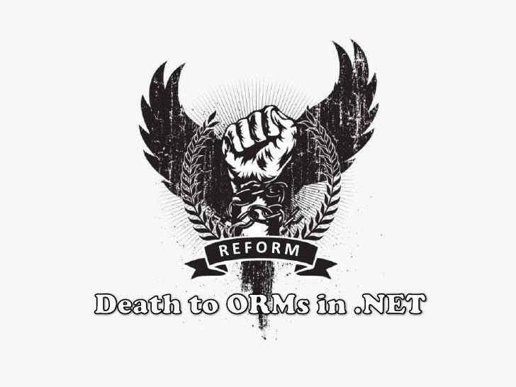 R E F O R M<br />Death to ORMs in .NET<br />