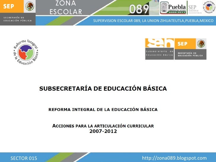 SECTOR 015 SUPERVISION ESCOLAR 089, LA UNION ZIHUATEUTLA,PUEBLA,MEXICO http://zona089.blogspot.com