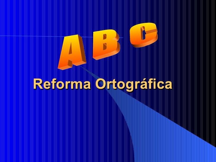 Reforma Ortográfica A B C