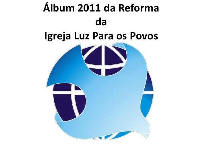 Álbum 2011 da ReformadaIgreja Luz Para os Povos<br />