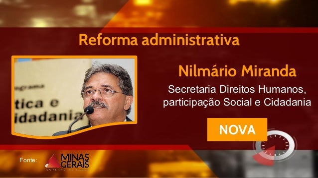 Fonte: Nilmário Miranda Secretaria Direitos Humanos, participação Social e Cidadania Reforma administrativa NOVA
