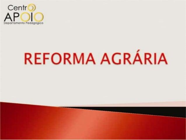  Analisar  a questão da  Reforma Agrária no Brasil; Entender   a lógica dos  movimentos      ligados    a  questão da te...